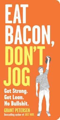 Eat Bacon, Don't Jog, by Grant Petersen